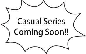 Casual Series Coming Soon!!